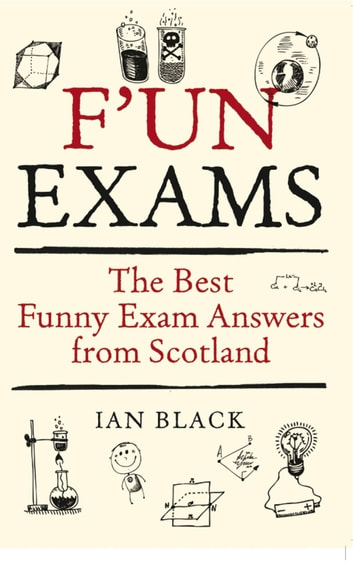 F'un Exams - The Best Funny Exam Answers from Scotland ebook by Ian Black