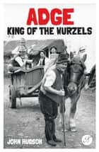 Adge - King of the Wurzels ebook by John Hudson