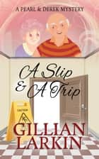 A Slip And A Trip - A Pearl And Derek Mystery, #2 ebook by Gillian Larkin