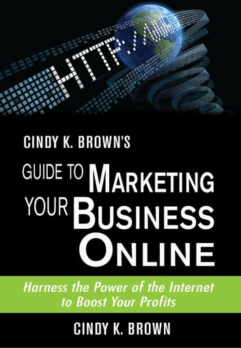 Cindy K. Brown's Guide to Marketing Your Business Online ebook by Cindy K Brown