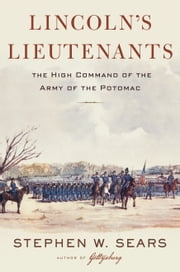 Lincoln's Lieutenants - The High Command of the Army of the Potomac ebook by Stephen W. Sears