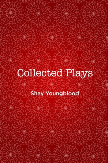 Collected Plays ebook by Shay Youngblood