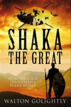 Shaka the Great ebook by Walton Golightly