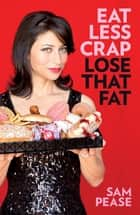 Eat Less Crap Lose That Fat ebook by Sam Pease