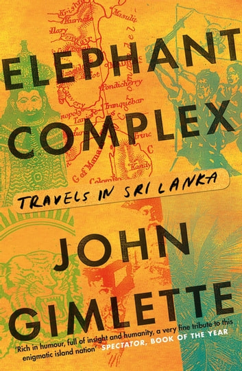 Elephant Complex - Travels in Sri Lanka ebook by John Gimlette