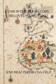 This is the Blessed My Beloved Homeland ebook by José Braz Pereira da Cruz