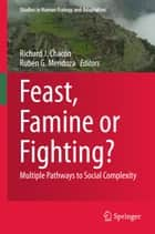 Feast, Famine or Fighting? ebook by Richard Chacon,Rubén G. Mendoza
