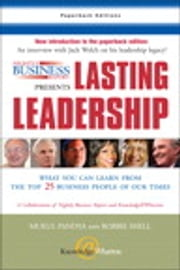 Nightly Business Report Presents Lasting Leadership - What You Can Learn from the Top 25 Business People of our Times ebook by Mukul Pandya,Robbie Shell,Susan Warner,Sandeep Junnarkar,Jeffrey Brown