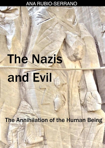 The Nazis and Evil: The Annihilation of the Human Being ebook by Ana Rubio-Serrano
