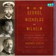George, Nicholas and Wilhelm - Three Royal Cousins and the Road to World War I audiobook by Miranda Carter