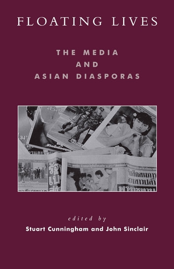 Floating Lives - The Media and Asian Diasporas ebook by