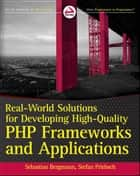 Real-World Solutions for Developing High-Quality PHP Frameworks and Applications ebook by Sebastian Bergmann, Stefan Priebsch