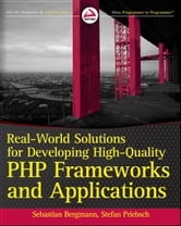 Real-World Solutions for Developing High-Quality PHP Frameworks and Applications ebook by Sebastian Bergmann,Stefan Priebsch
