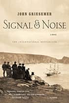 Signal & Noise - A Novel ebook by John Griesemer