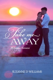 Take Me Away: A Christian Romance ebook by Suzanne D. Williams