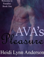 Ava's Pleasure - Welcome To Paradise, #1 ebook by Heidi Lynn Anderson