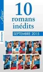10 romans inédits Azur + 1 gratuit (n°3625 à 3624-septembre 2015) - Harlequin collection Azur ebook by