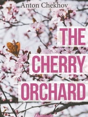 The Cherry Orchard (Annotated) ebook by Anton Chekhov,Translator Julius West