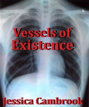 Vessels of Existence ebook by Jessica Cambrook