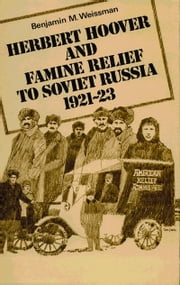 Herbert Hoover and Famine Relief to Soviet Russia, 19211923 ebook by Benjamin M. Weissman