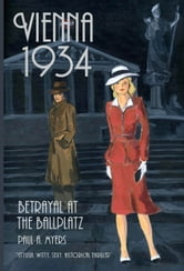 Vienna 1934: Betrayal at the Ballplatz ebook by Paul A. Myers