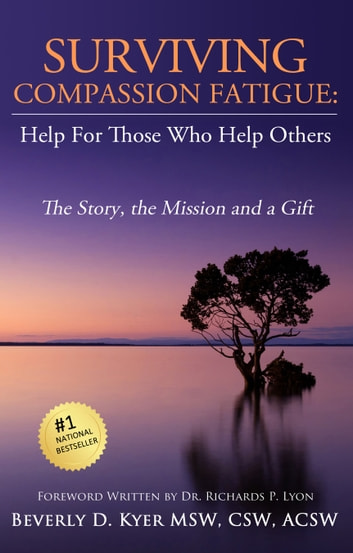 Surviving Compassion Fatigue - Help For Those Who Help Others eBook by Beverly Diane Kyer