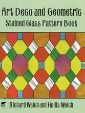Art Deco and Geometric Stained Glass Pattern Book ebook by Richard Welch,Hollis Welch