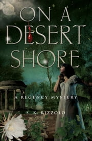 On a Desert Shore - A Regency Mystery ebook by S K Rizzolo