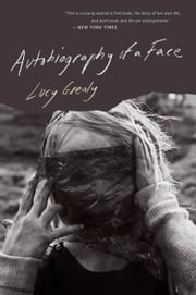 Autobiography of a Face ebook by Lucy Grealy