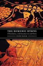 The Homeric Hymns ebook by Diane J. Rayor