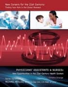 Physicians' Assistants & Nurses - New Opportunities in the 21st-Century Health System ebook by Cordelia Strange