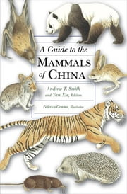 A Guide to the Mammals of China ebook by Andrew T. Smith,Federico Gemma,Yan Xie,Robert S. Hoffmann,Darrin Lunde,John MacKinnon,Don E. Wilson,W. Chris Wozencraft