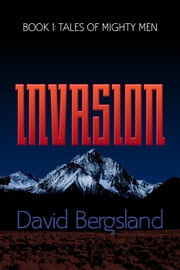 Invasion - Tales of Mighty Men, #1 ebook by David Bergsland