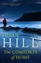 The Comforts of Home: Simon Serrailler Book 9 ebook by Susan Hill