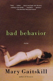 Bad Behavior - Stories ebook by Mary Gaitskill
