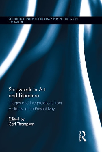 Shipwreck in Art and Literature - Images and Interpretations from Antiquity to the Present Day ebook by