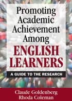Promoting Academic Achievement Among English Learners ebook by Claude Goldenberg,Rhoda Coleman