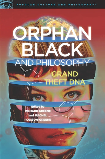 Orphan Black and Philosophy - Grand Theft DNA ebook by