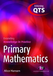 Primary Mathematics: Extending Knowledge in Practice ebook by Alice Hansen