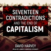 Seventeen Contradictions and the End of Capitalism audiobook by David Harvey
