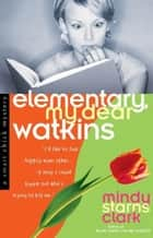 Elementary, My Dear Watkins ebook by Mindy Starns Clark