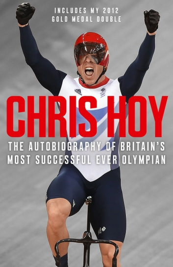 Chris Hoy: The Autobiography ebook by Chris Hoy