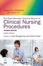 The Royal Marsden Hospital Manual of Clinical Nursing Procedures ebook by Lisa Dougherty, Lister