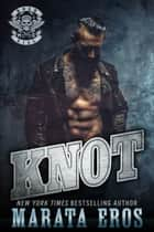 Knot - A Dark Motorcycle Club Romance ebook by Marata Eros