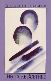 The Collected Poems of Theodore Roethke ebook by Theodore Roethke