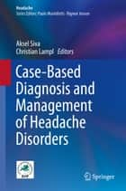 Case-Based Diagnosis and Management of Headache Disorders ebook by Aksel Siva,Christian Lampl