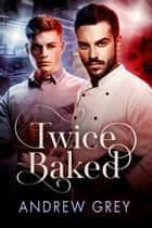 Twice Baked ebook by Andrew Grey