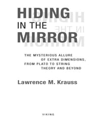 Hiding in the Mirror - The Quest for Alternate Realities, from Plato to String Theory (by way of Alicei n Wonderland, Einstein, and The Twilight Zone) ebook by Lawrence M. Krauss