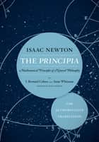 The Principia: The Authoritative Translation - Mathematical Principles of Natural Philosophy ebook by Sir Isaac Newton
