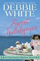 Sweet Indulgence ebook by Debbie White